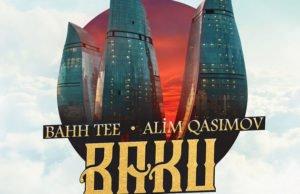 Bahh Tee и Алим Гасымов - Баку, 2017 - клип, песня и обложка - скачать