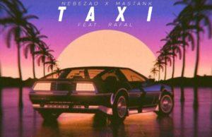 Nebezao & Mastank - Taxi» (feat. Rafal) - Слушать онлайн песню