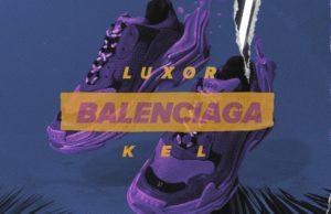 Luxor & KEL «Balenciaga» - слушайте песню онлайн